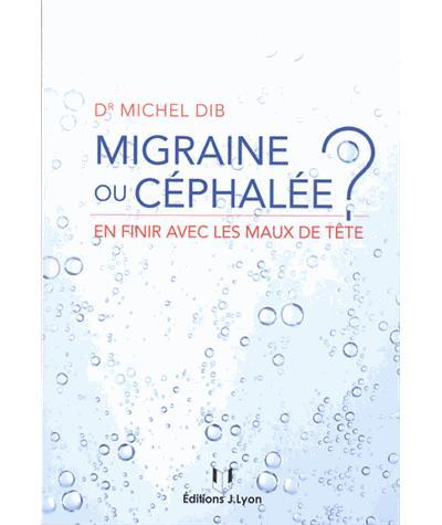Livre migraine ou céphalée ? Dr Dib